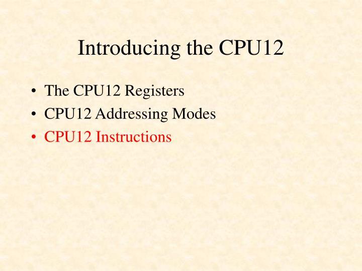 Introducing the CPU12