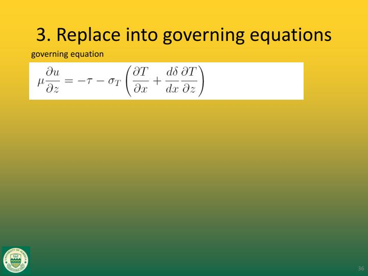 3. Replace into governing equations