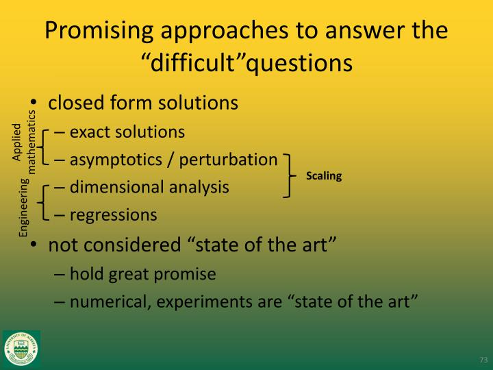 "Promising approaches to answer the ""difficult""questions"