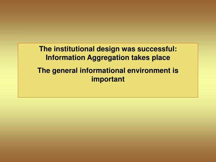 The institutional design was successful: Information Aggregation takes place