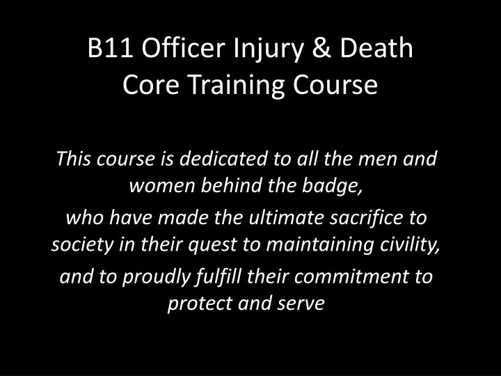 B11 officer injury death core training course