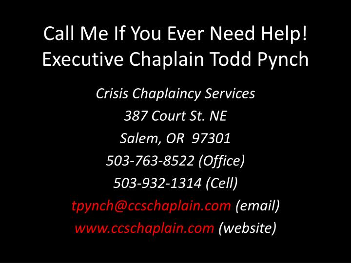 Call Me If You Ever Need Help! Executive Chaplain Todd Pynch