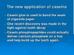 the new application of c aseins