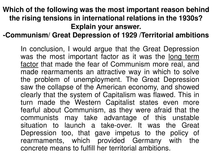Which of the following was the most important reason behind the rising tensions in international relations in the 1930s? Explain your answer.