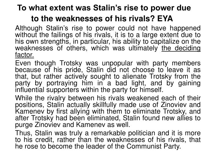 To what extent was Stalin's rise to power due to the weaknesses of his rivals? EYA