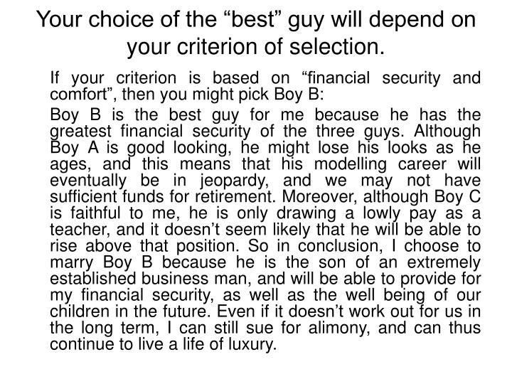 """Your choice of the """"best"""" guy will depend on your criterion of selection."""