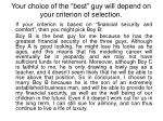 your choice of the best guy will depend on your criterion of selection1