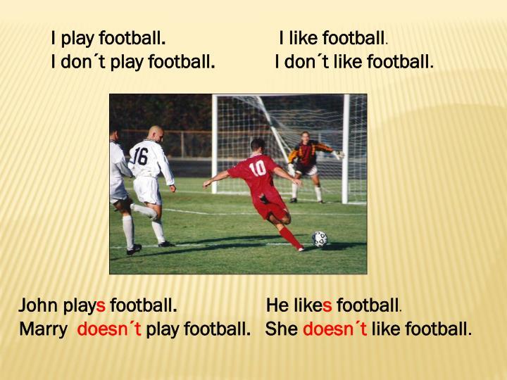 I play football.                       I like football
