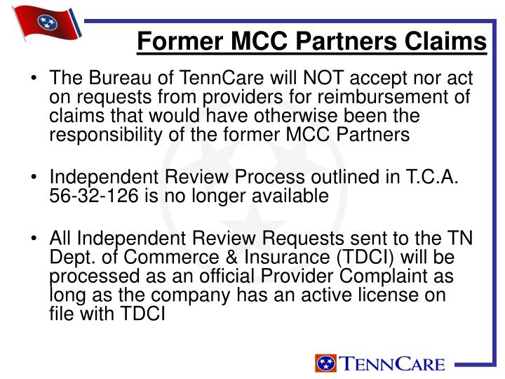 The Bureau of TennCare will NOT accept nor act on requests from providers for reimbursement of claims that would have otherwise been the responsibility of the former MCC Partners