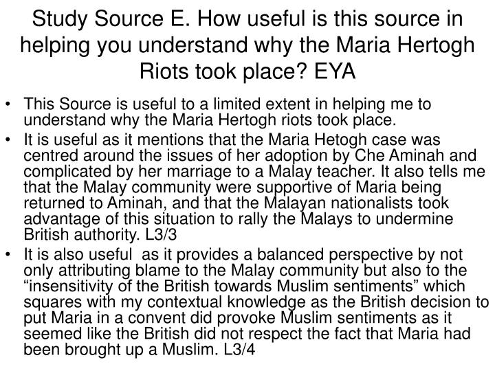 Study Source E. How useful is this source in helping you understand why the Maria Hertogh Riots took place? EYA