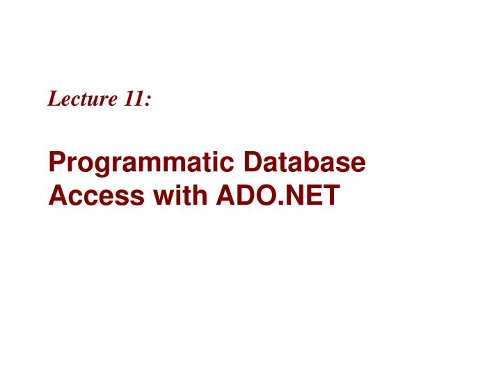 Lecture 11 programmatic database access with ado net