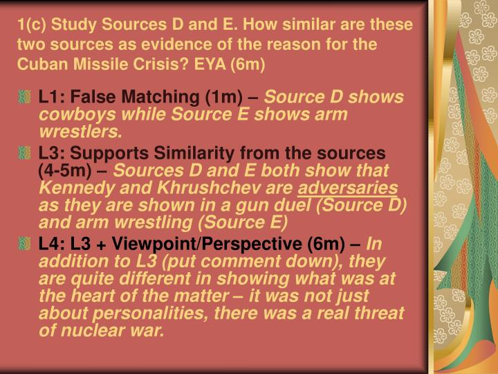 1(c) Study Sources D and E. How similar are these two sources as evidence of the reason for the Cuban Missile Crisis? EYA (6m)
