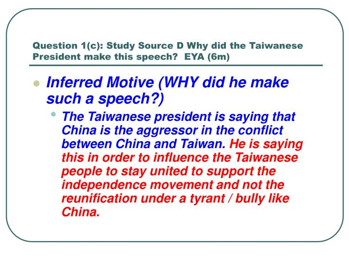 Question 1(c): Study Source D Why did the Taiwanese President make this speech?  EYA (6m)