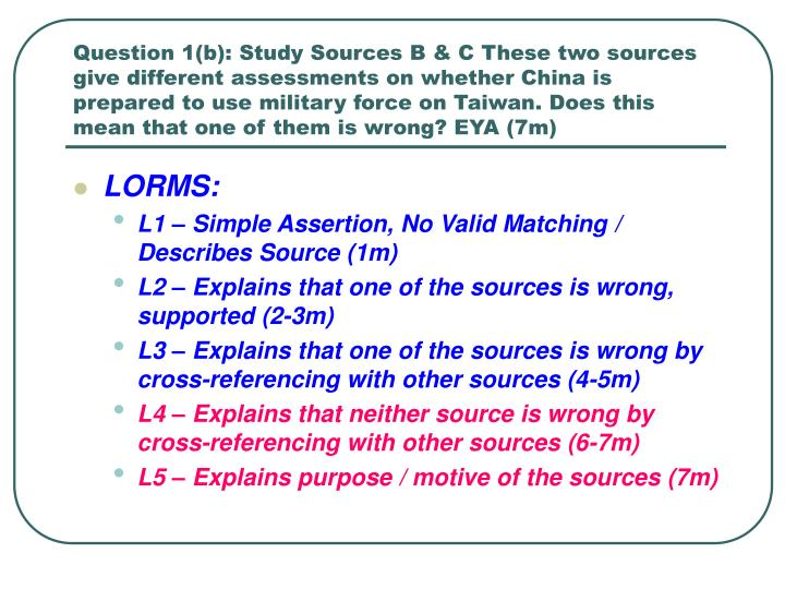 Question 1(b): Study Sources B & C These two sources give different assessments on whether China is prepared to use military force on Taiwan. Does this mean that one of them is wrong? EYA (7m)