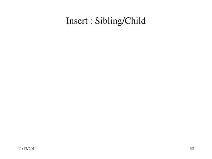 Insert : Sibling/Child