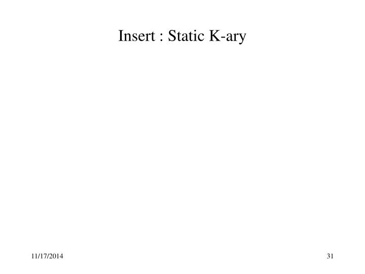 Insert : Static K-ary