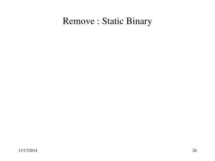 Remove : Static Binary