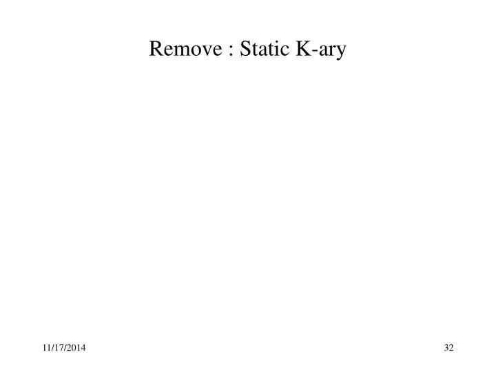 Remove : Static K-ary