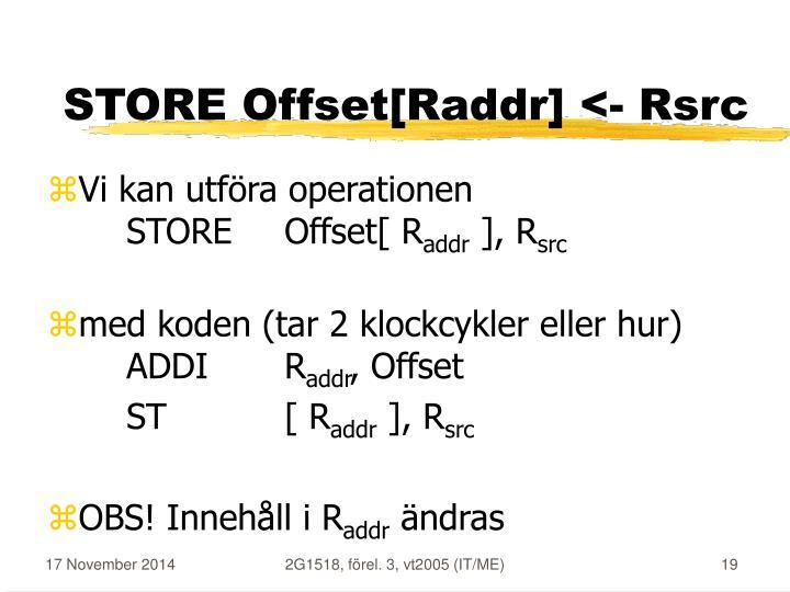 STORE Offset[Raddr] <- Rsrc