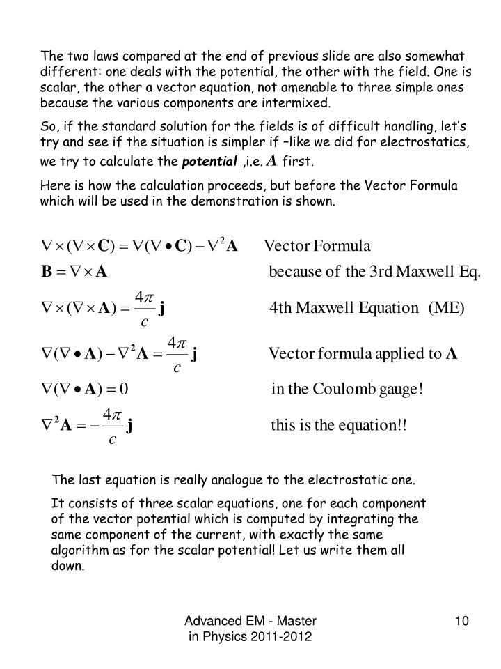 The two laws compared at the end of previous slide are also somewhat different: one deals with the potential, the other with the field. One is scalar, the other a vector equation, not amenable to three simple ones because the various components are intermixed.