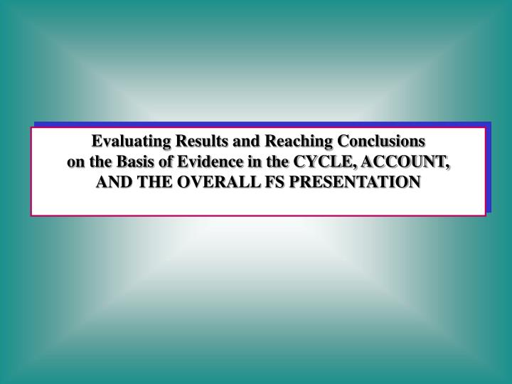 Evaluating Results and Reaching Conclusions