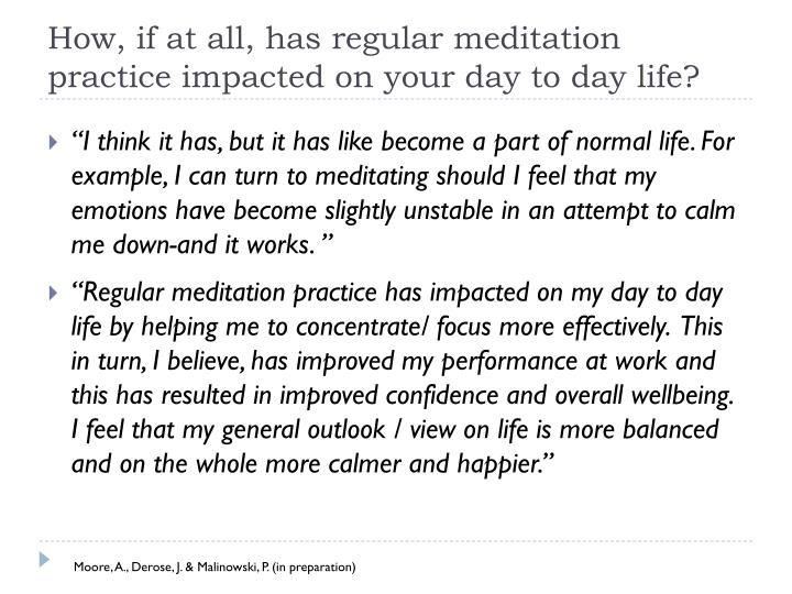 How, if at all, has regular meditation practice impacted on your day to day life?
