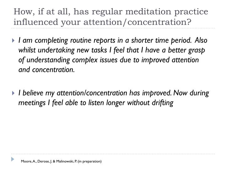 How, if at all, has regular meditation practice influenced your attention/concentration?