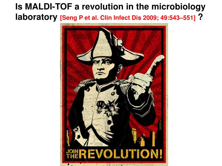Is MALDI-TOF a revolution in the microbiology laboratory