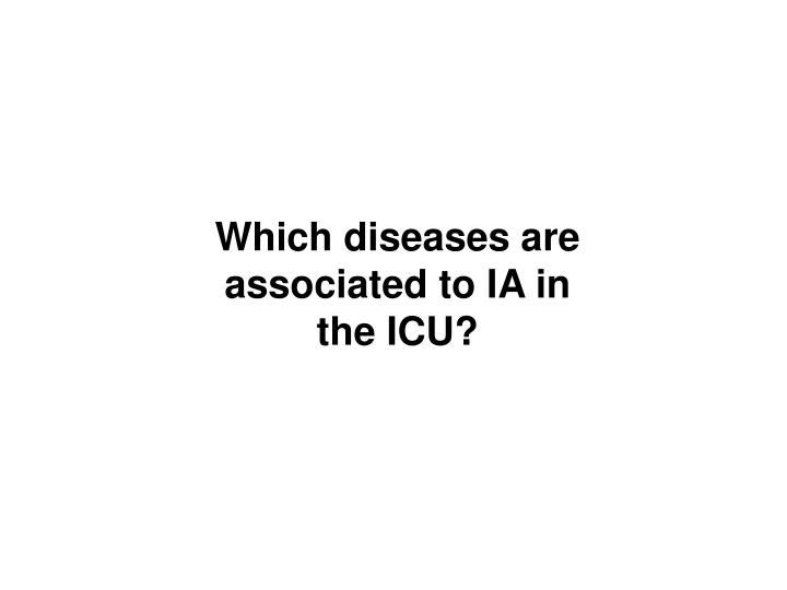 Which diseases are associated to IA in the ICU?