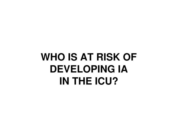 WHO IS AT RISK OF DEVELOPING IA