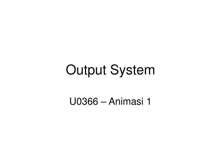 Output system