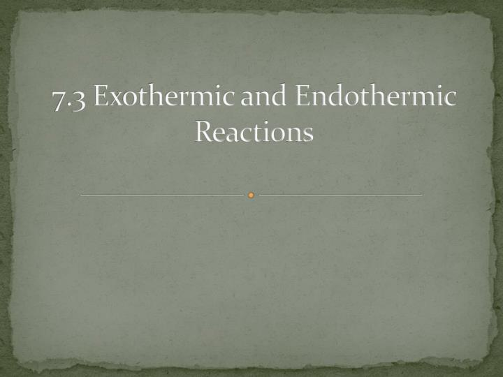 7.3 Exothermic and Endothermic Reactions