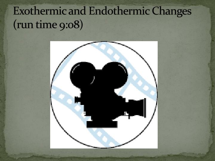Exothermic and Endothermic Changes (run time 9:08)