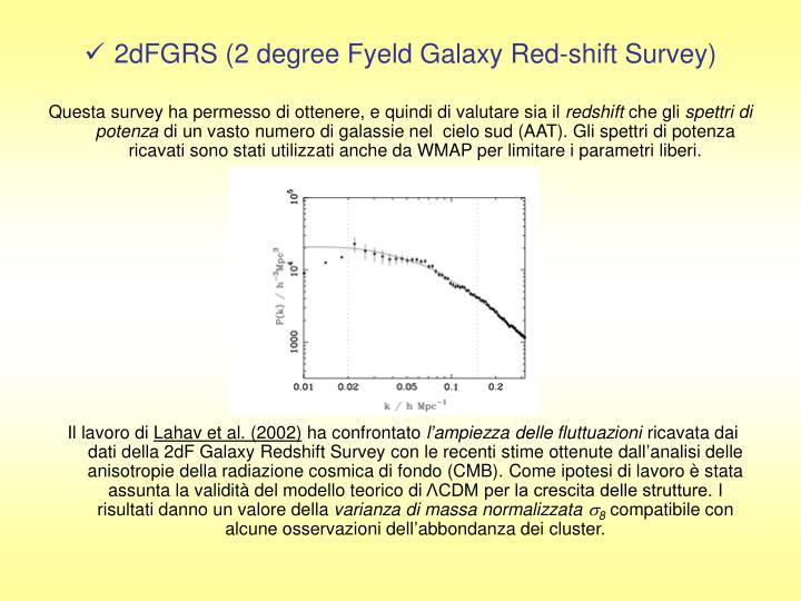 2dFGRS (2 degree Fyeld Galaxy Red-shift Survey)