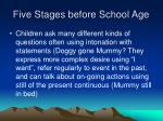 five stages before school age1