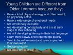 young children are different from older learners because they