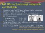 bat effect of b adrenergic antagonists on fdg uptake