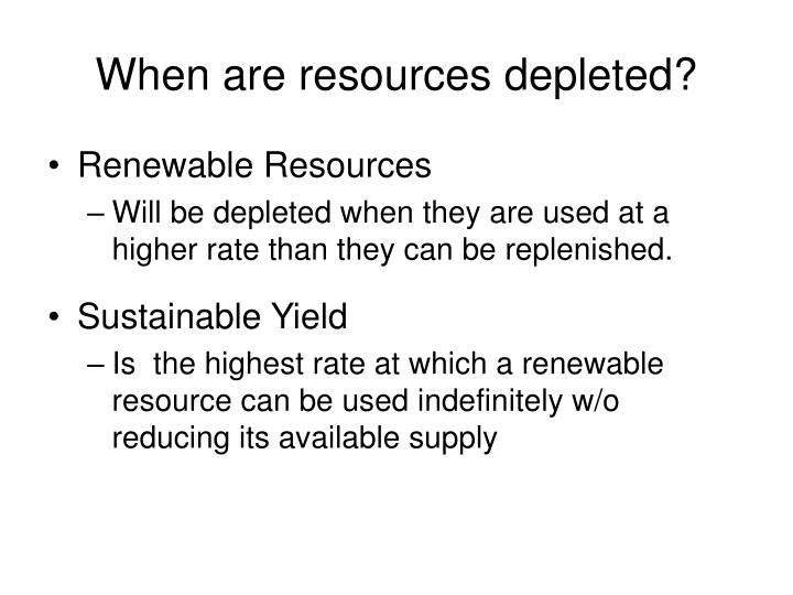 When are resources depleted?