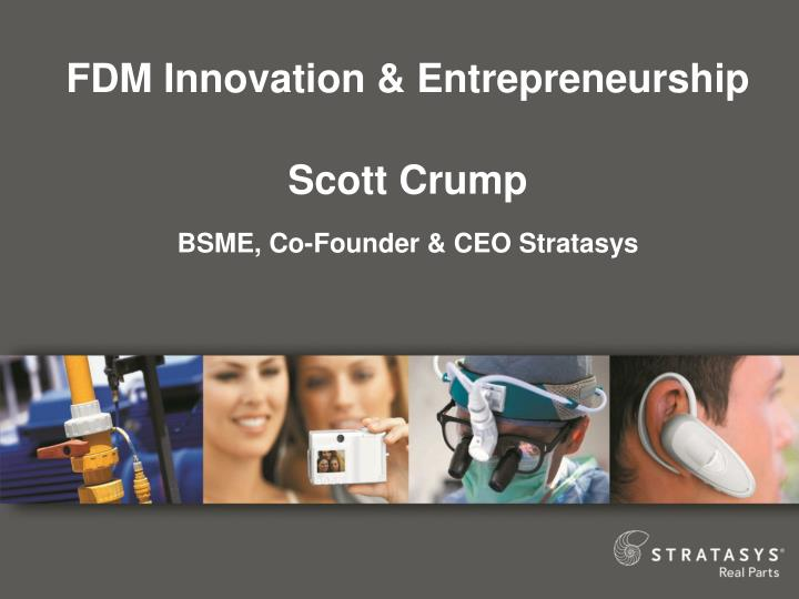 fdm innovation entrepreneurship scott crump bsme co founder ceo stratasys