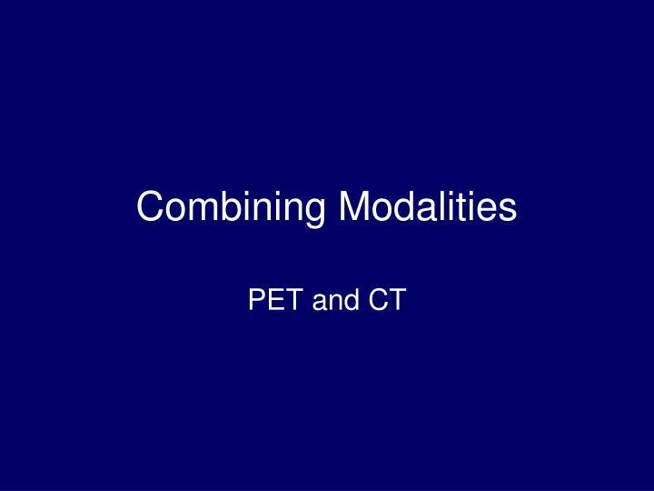 Combining Modalities