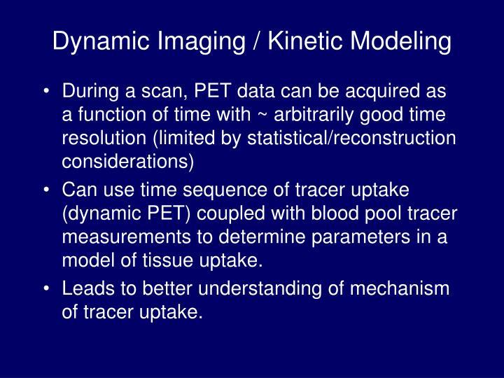 Dynamic Imaging / Kinetic Modeling