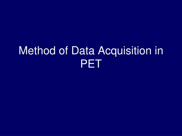 Method of Data Acquisition in PET