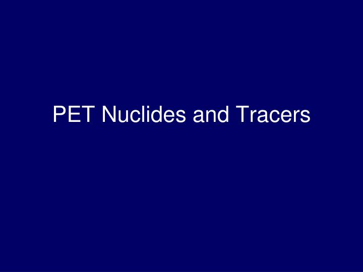 PET Nuclides and Tracers