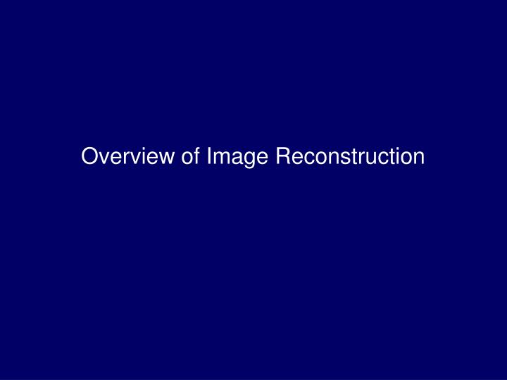Overview of Image Reconstruction