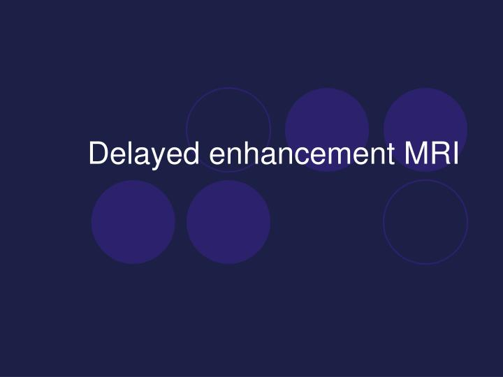 Delayed enhancement MRI