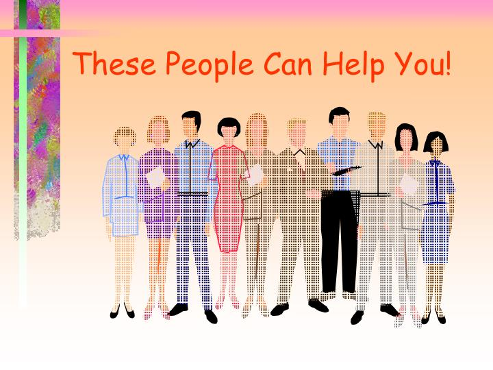 These People Can Help You!
