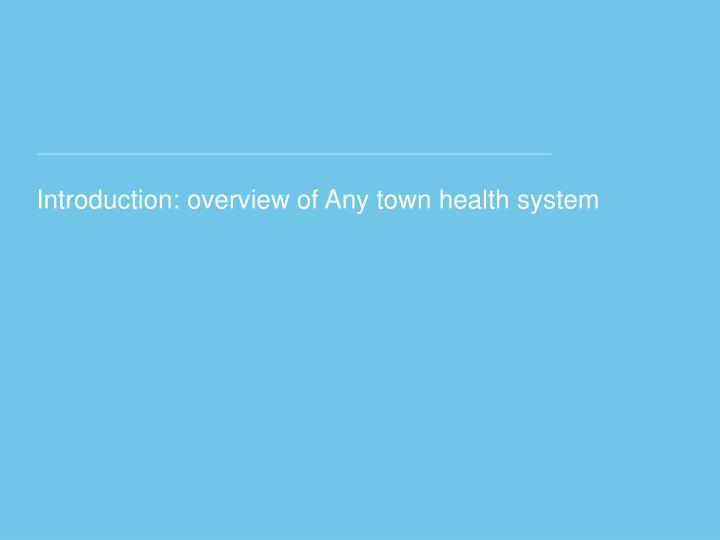 Introduction overview of any town health system