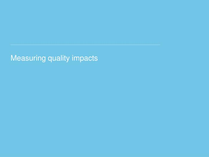 Measuring quality impacts