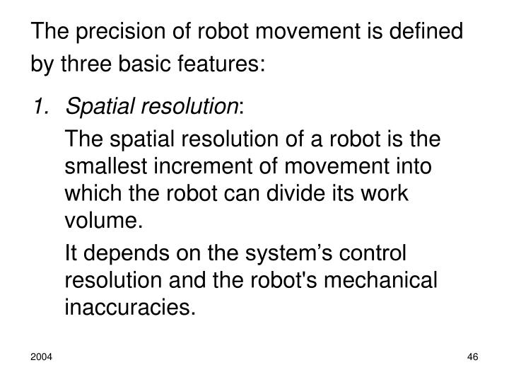 The precision of robot movement is defined by three basic features: