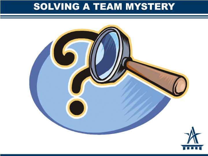 SOLVING A TEAM MYSTERY